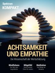 Spektrum Kompakt: Achtsamkeit und Empathie - Die Wissenschaft der Wertschätzung