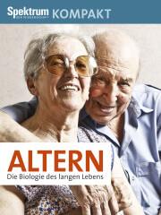 Spektrum Kompakt: Altern - Die Biologie des langen Lebens