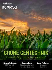 Spektrum Kompakt: Grüne Gentechnik - Fluch oder Segen für die Landwirtschaft?