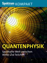 Spektrum Kompakt: Quantenphysik - Spukhafte Welt zwischen Welle und Teilchen