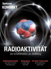 Spektrum Kompakt: Radioaktivität - die Schattenseiten der Strahlung