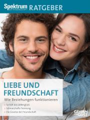 Spektrum Kompakt: Liebe und Freundschaft - wie Beziehungen funktionieren